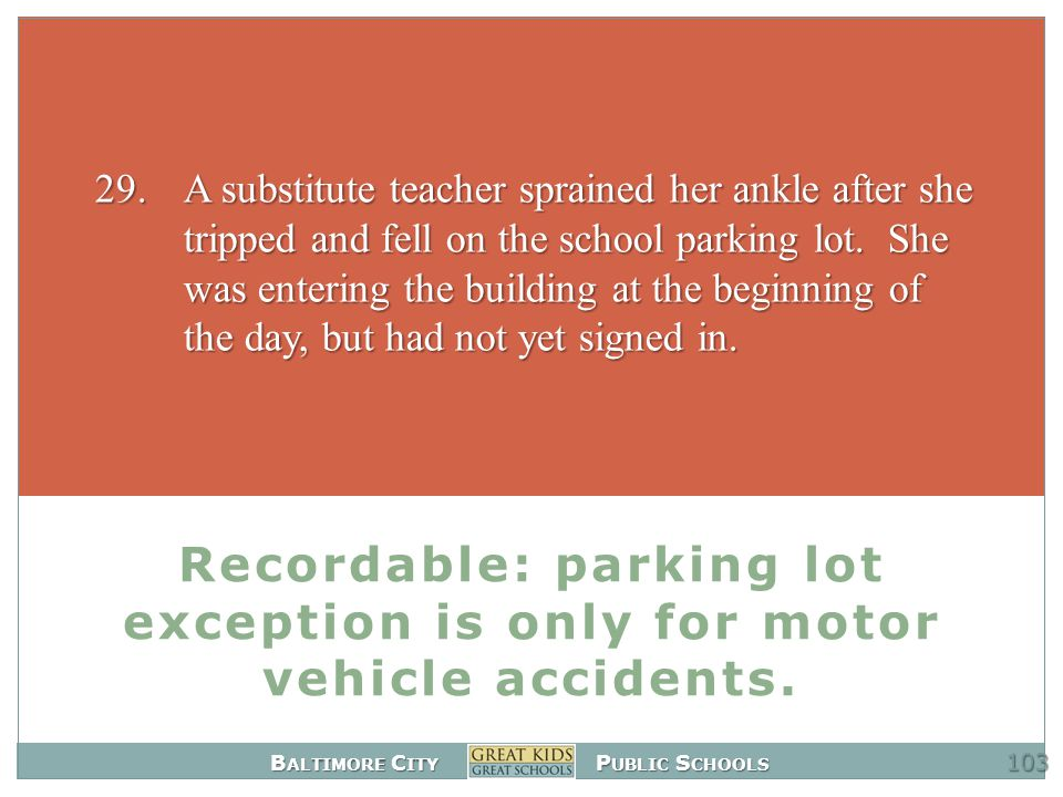 B ALTIMORE C ITY P UBLIC S CHOOLS Recordable: parking lot exception is only for motor vehicle accidents.