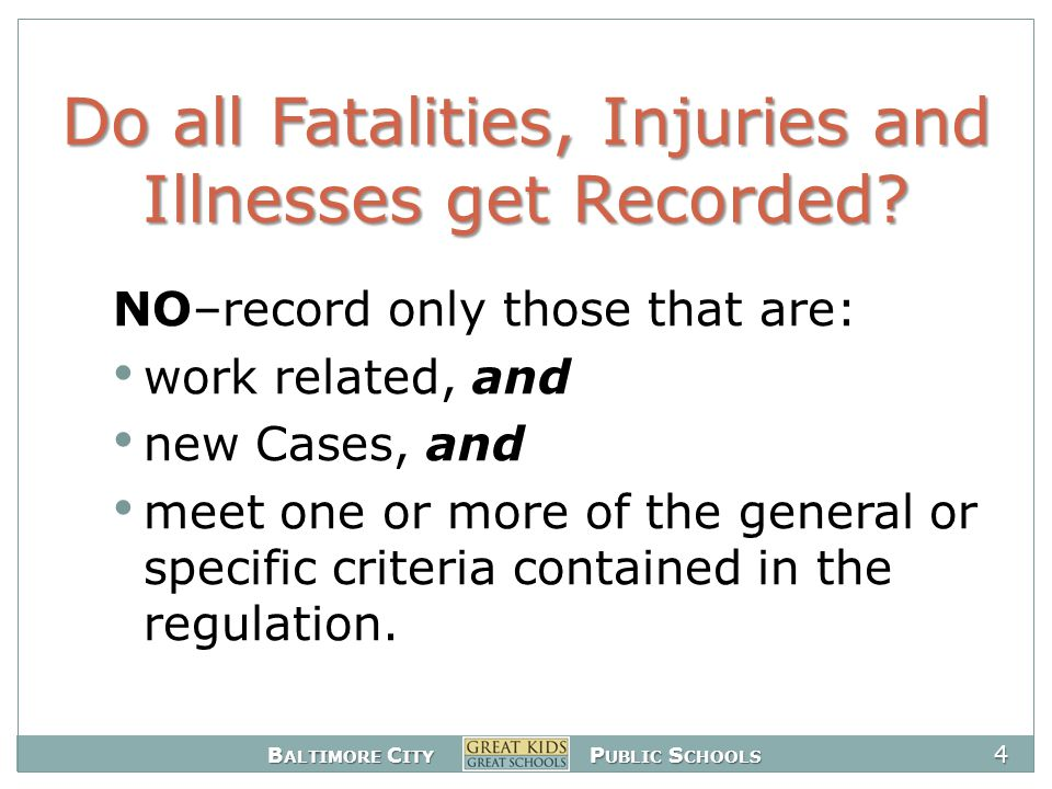 B ALTIMORE C ITY P UBLIC S CHOOLS 45 Loss of Consciousness All work-related cases involving loss of consciousness must be recorded.