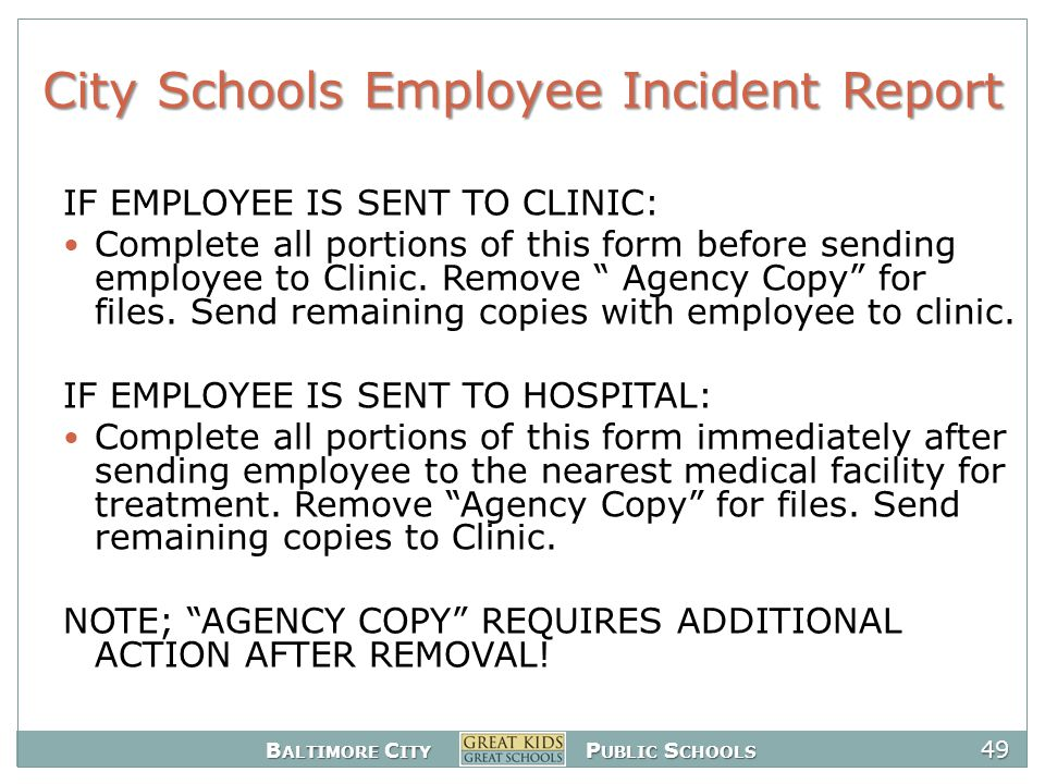 B ALTIMORE C ITY P UBLIC S CHOOLS 49 City Schools Employee Incident Report IF EMPLOYEE IS SENT TO CLINIC: Complete all portions of this form before sending employee to Clinic.