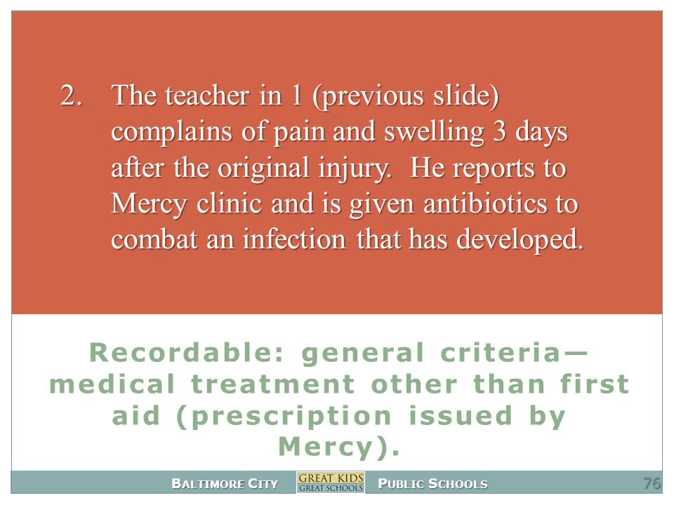 B ALTIMORE C ITY P UBLIC S CHOOLS Recordable: general criteria— medical treatment other than first aid (prescription issued by Mercy).