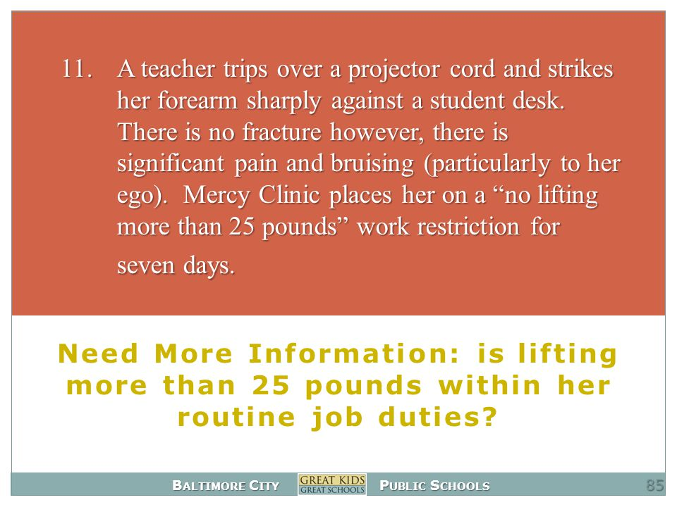 B ALTIMORE C ITY P UBLIC S CHOOLS Need More Information: is lifting more than 25 pounds within her routine job duties.