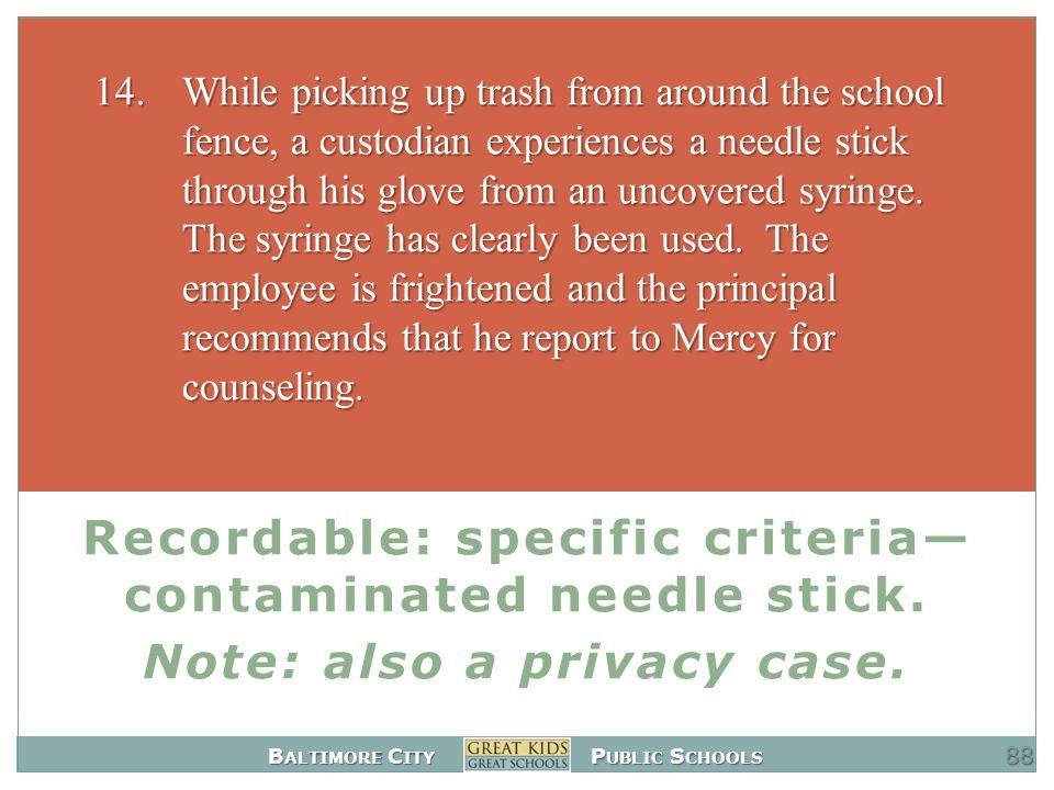 B ALTIMORE C ITY P UBLIC S CHOOLS Recordable: specific criteria— contaminated needle stick.