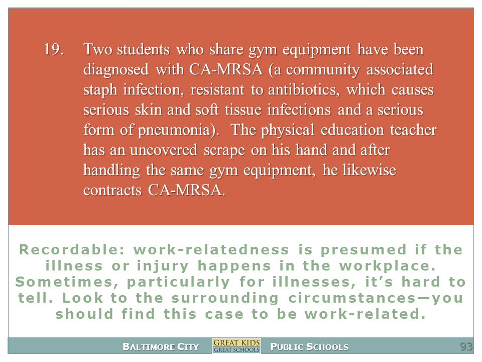B ALTIMORE C ITY P UBLIC S CHOOLS Recordable: work-relatedness is presumed if the illness or injury happens in the workplace.