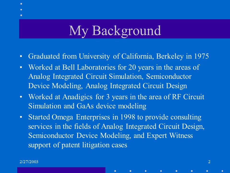 2/27/20032 My Background Graduated from University of California, Berkeley in 1975 Worked at Bell Laboratories for 20 years in the areas of Analog Int
