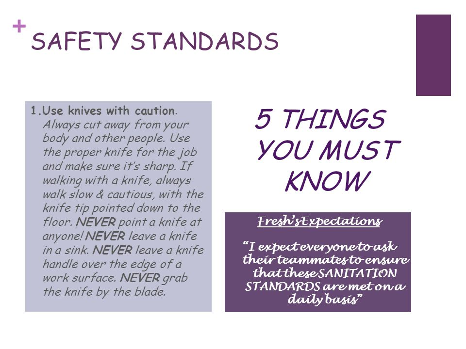 + SAFETY STANDARDS 5 THINGS YOU MUST KNOW 1.Use knives with caution.