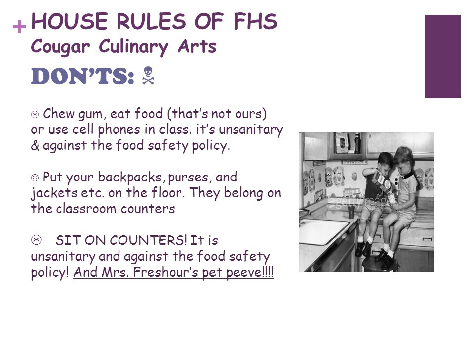+ HOUSE RULES OF FHS Cougar Culinary Arts  Chew gum, eat food (that's not ours) or use cell phones in class.