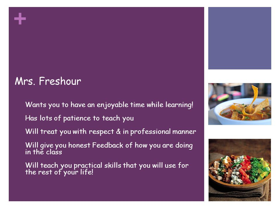 + Mrs. Freshour Wants you to have an enjoyable time while learning.