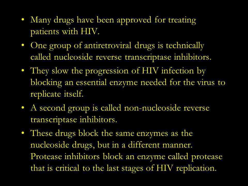 Many drugs have been approved for treating patients with HIV. One group of antiretroviral drugs is technically called nucleoside reverse transcriptase