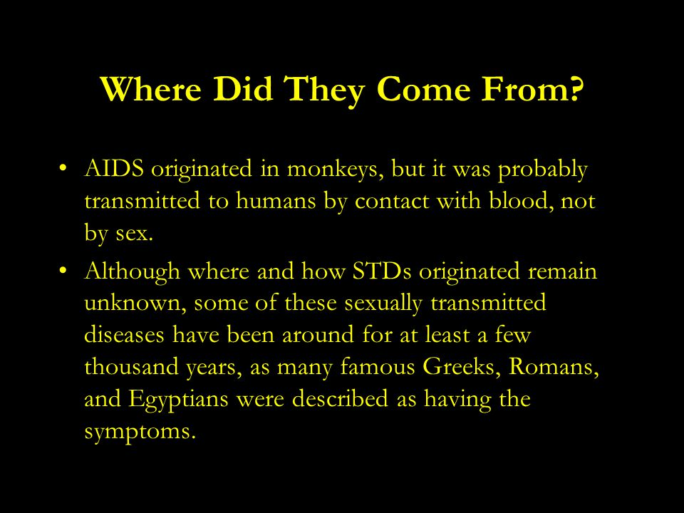 Where Did They Come From? AIDS originated in monkeys, but it was probably transmitted to humans by contact with blood, not by sex. Although where and