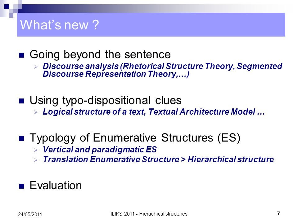What's new ? Going beyond the sentence  Discourse analysis (Rhetorical Structure Theory, Segmented Discourse Representation Theory,…) Using typo-disp
