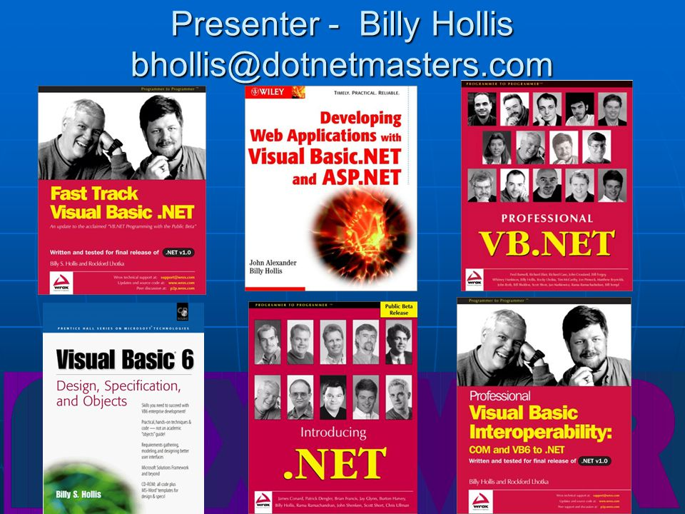 Presenter - Billy Hollis bhollis@dotnetmasters.com