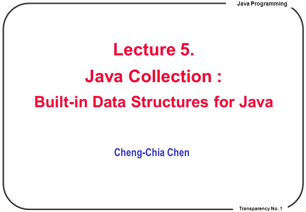 Java Programming Transparency No. 1 Lecture 5.