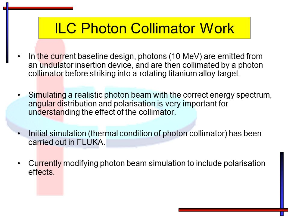 ILC Photon Collimator Work In the current baseline design, photons (10 MeV) are emitted from an undulator insertion device, and are then collimated by
