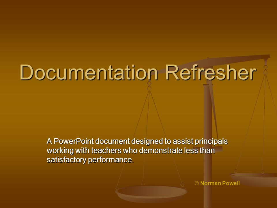 Documentation Refresher A PowerPoint document designed to assist principals working with teachers who demonstrate less than satisfactory performance.