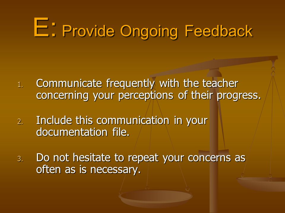 1. Communicate frequently with the teacher concerning your perceptions of their progress.