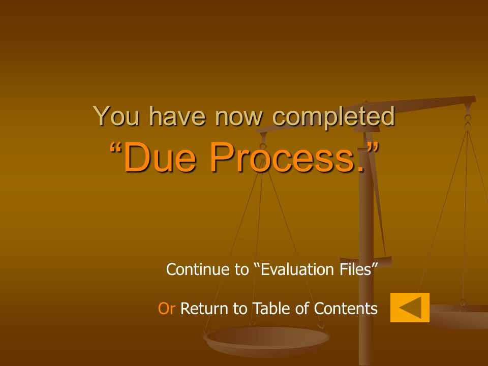 "You have now completed ""Due Process."" Continue to ""Evaluation Files"" Or Return to Table of Contents"