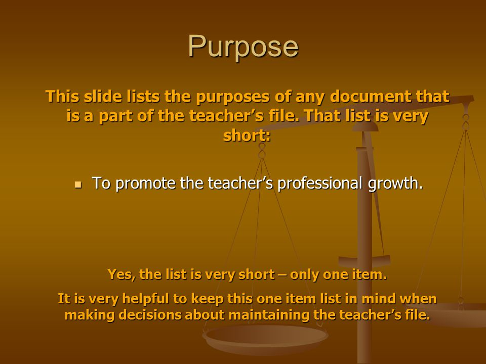 Purpose To promote the teacher's professional growth. To promote the teacher's professional growth. This slide lists the purposes of any document that