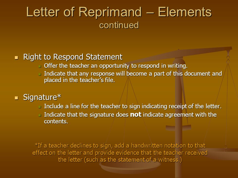 Letter of Reprimand – Elements continued Right to Respond Statement Right to Respond Statement Offer the teacher an opportunity to respond in writing.