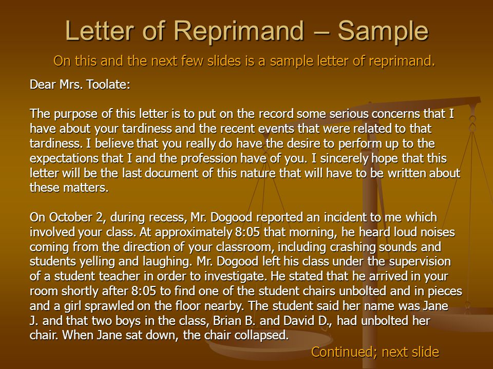 Letter of Reprimand – Sample On this and the next few slides is a sample letter of reprimand. Dear Mrs. Toolate: The purpose of this letter is to put