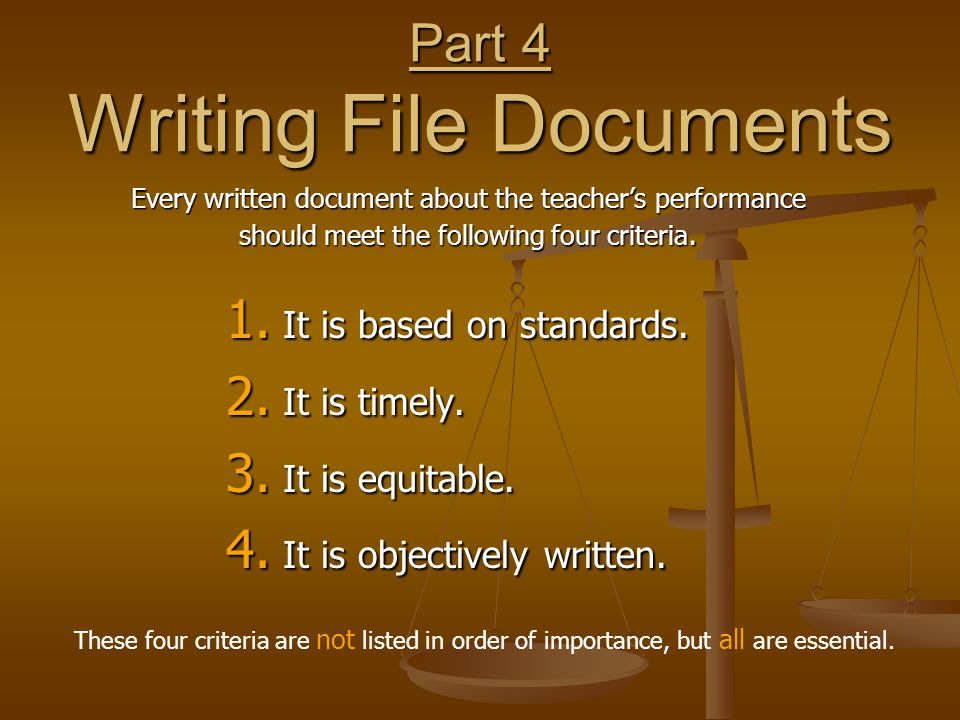 Part 4 Writing File Documents 1. It is based on standards. 2. It is timely. 3. It is equitable. 4. It is objectively written. Every written document a