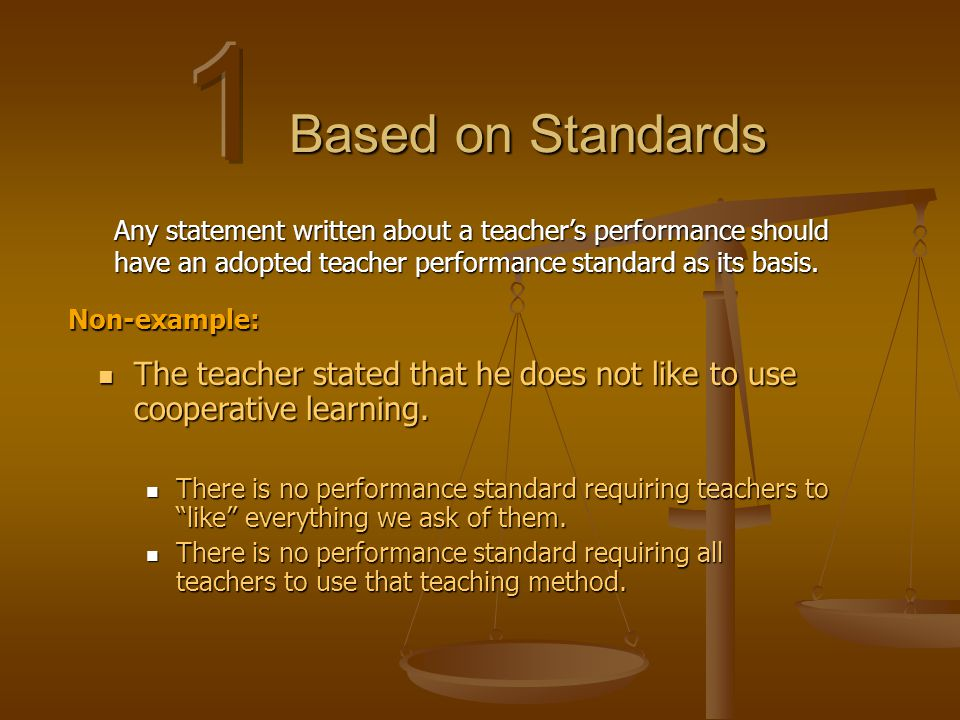 Based on Standards Any statement written about a teacher's performance should have an adopted teacher performance standard as its basis. The teacher s