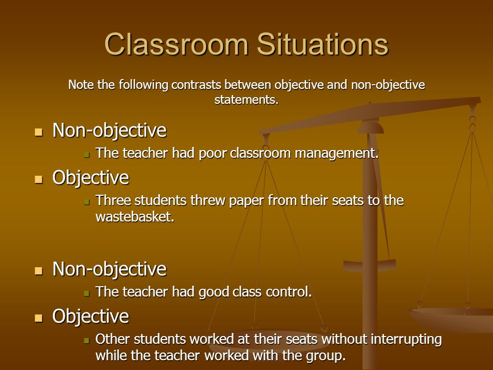 Classroom Situations Non-objective Non-objective The teacher had poor classroom management.