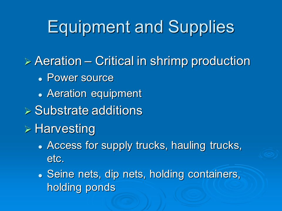 Equipment and Supplies  Aeration – Critical in shrimp production Power source Power source Aeration equipment Aeration equipment  Substrate addition