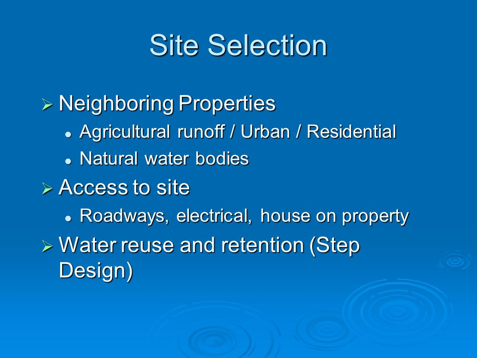 Site Selection  Neighboring Properties Agricultural runoff / Urban / Residential Agricultural runoff / Urban / Residential Natural water bodies Natur
