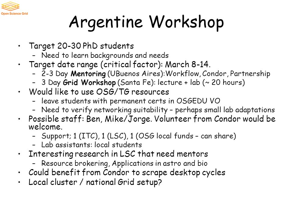 Argentine Workshop Target 20-30 PhD students –Need to learn backgrounds and needs Target date range (critical factor): March 8-14. –2-3 Day Mentoring