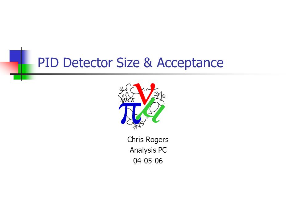 PID Detector Size & Acceptance Chris Rogers Analysis PC 04-05-06