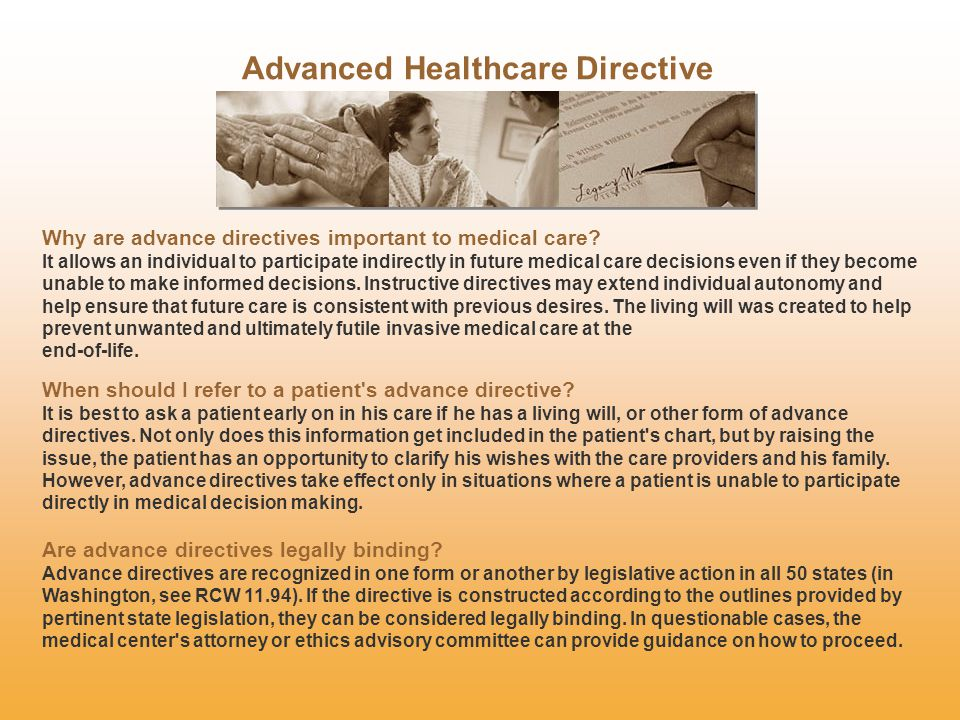 Advanced Healthcare Directive Why are advance directives important to medical care.