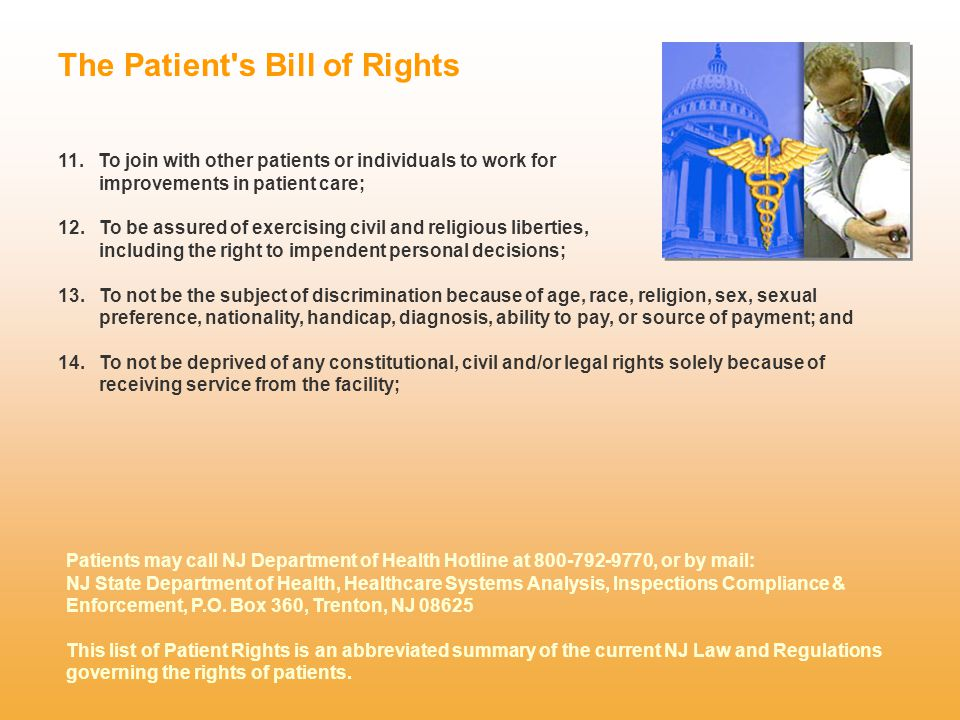 The Patient's Bill of Rights 11. To join with other patients or individuals to work for improvements in patient care; 12. To be assured of exercising