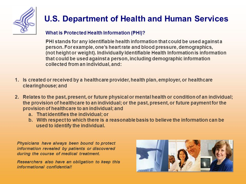 U.S. Department of Health and Human Services What is Protected Health Information (PHI)? PHI stands for any identifiable health information that could