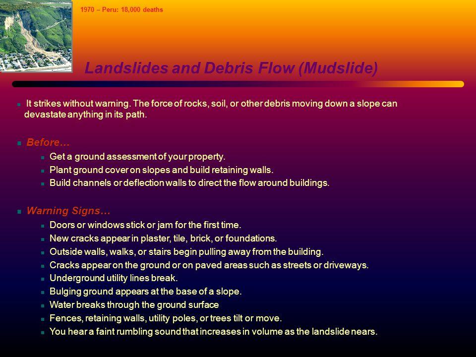 Landslides and Debris Flow (Mudslide) It strikes without warning.