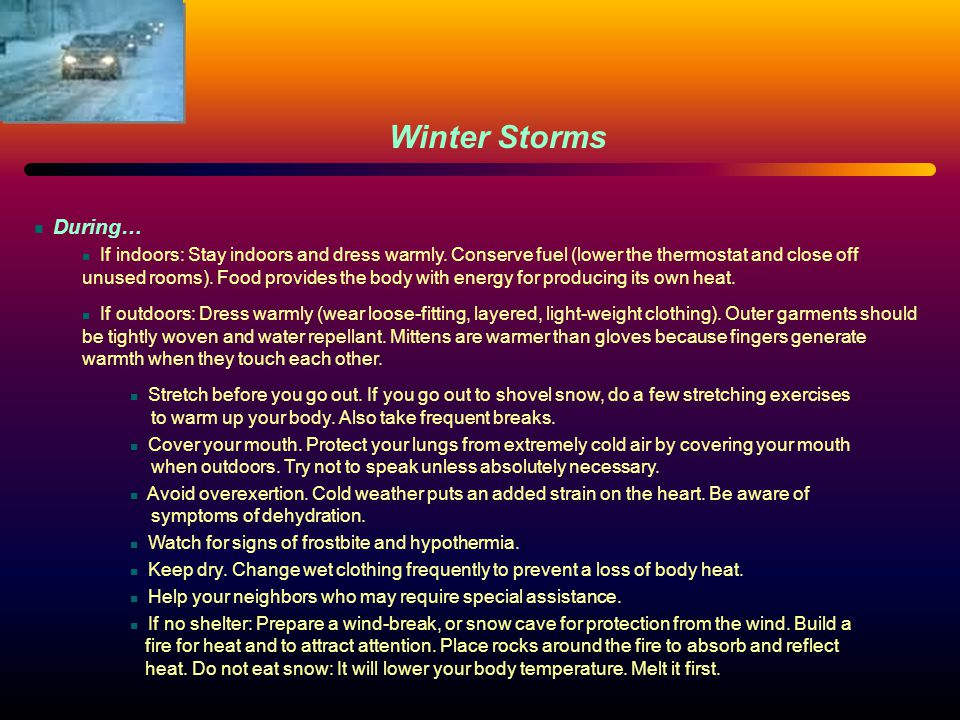 During… If indoors: Stay indoors and dress warmly.