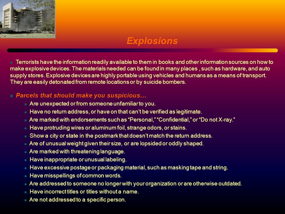 Explosions Terrorists have the information readily available to them in books and other information sources on how to make explosive devices. The mate