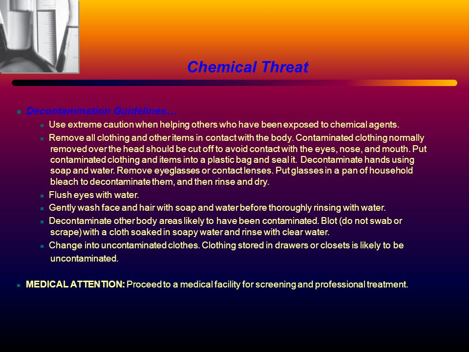 Decontamination Guidelines… Use extreme caution when helping others who have been exposed to chemical agents. Remove all clothing and other items in c