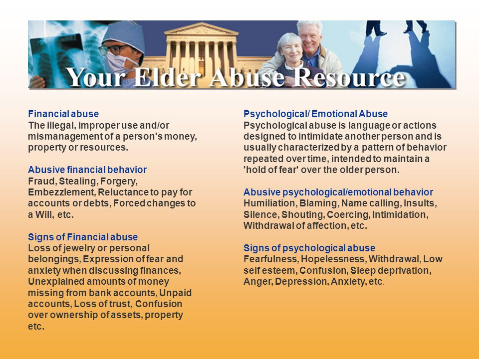 Financial abuse The illegal, improper use and/or mismanagement of a person's money, property or resources. Abusive financial behavior Fraud, Stealing,