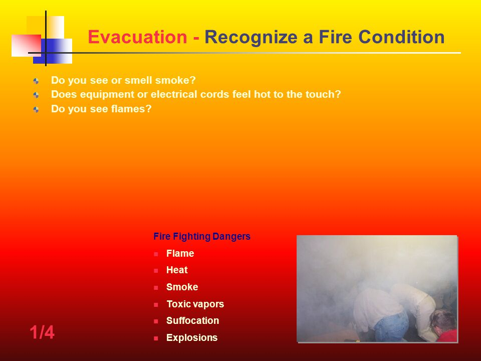 Evacuation - Recognize a Fire Condition Do you see or smell smoke.