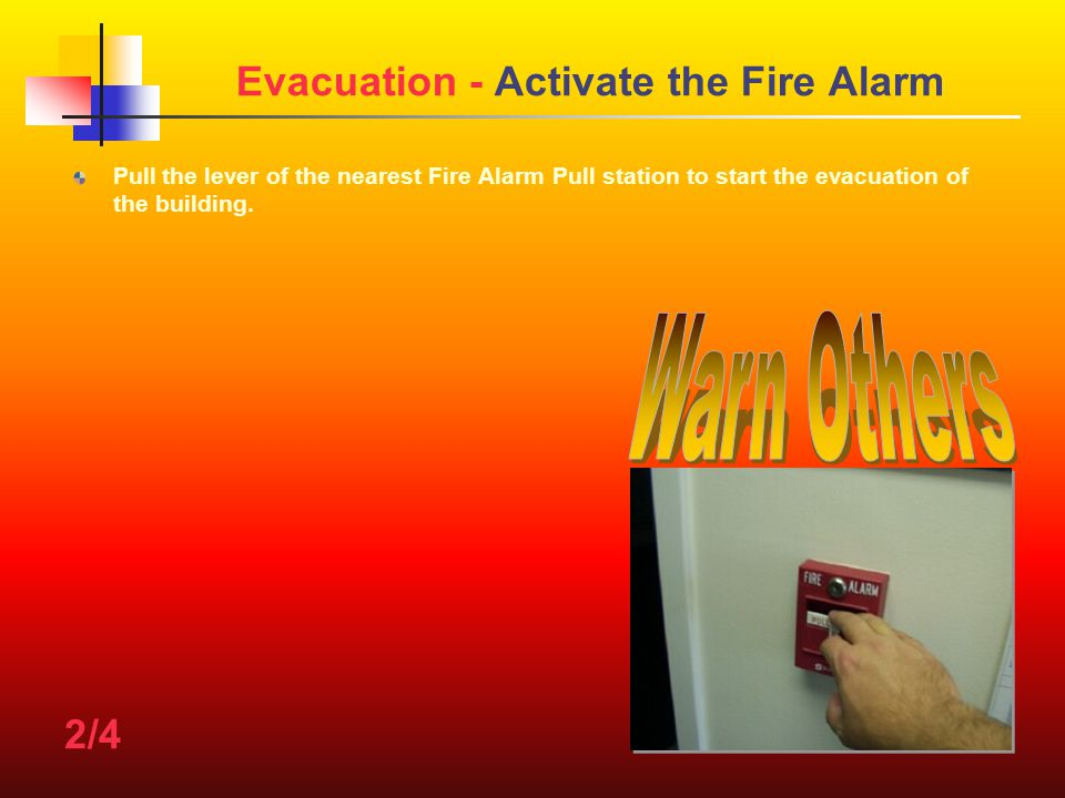Evacuation - Activate the Fire Alarm Pull the lever of the nearest Fire Alarm Pull station to start the evacuation of the building.