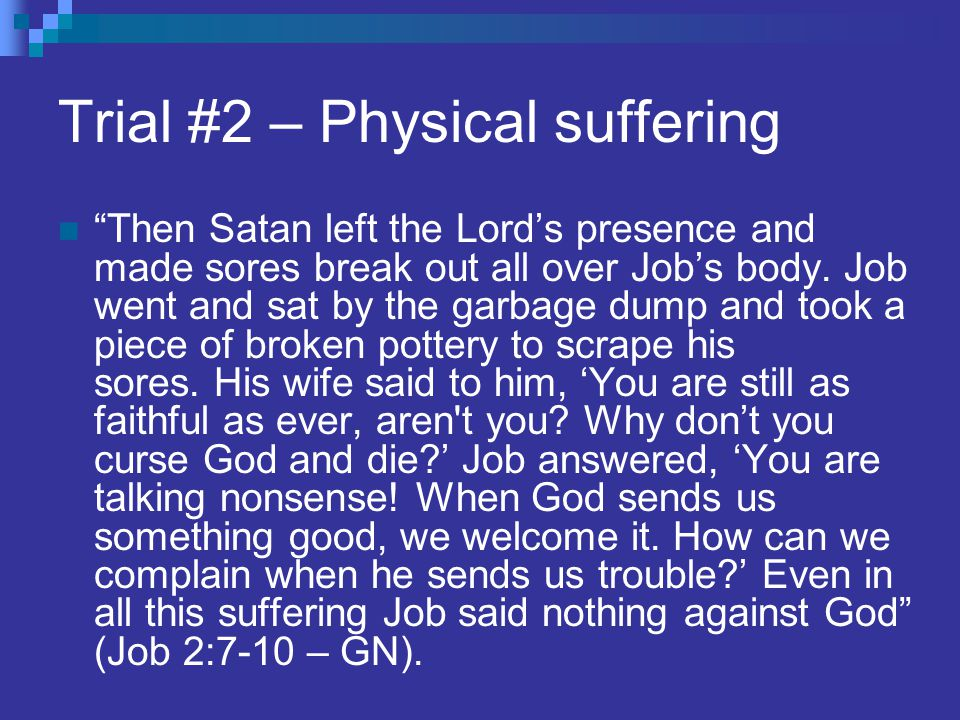 Trial #2 – Physical suffering Then Satan left the Lord's presence and made sores break out all over Job's body.