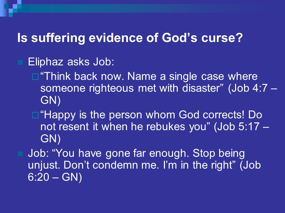 Is suffering evidence of God's curse. Eliphaz asks Job:  Think back now.