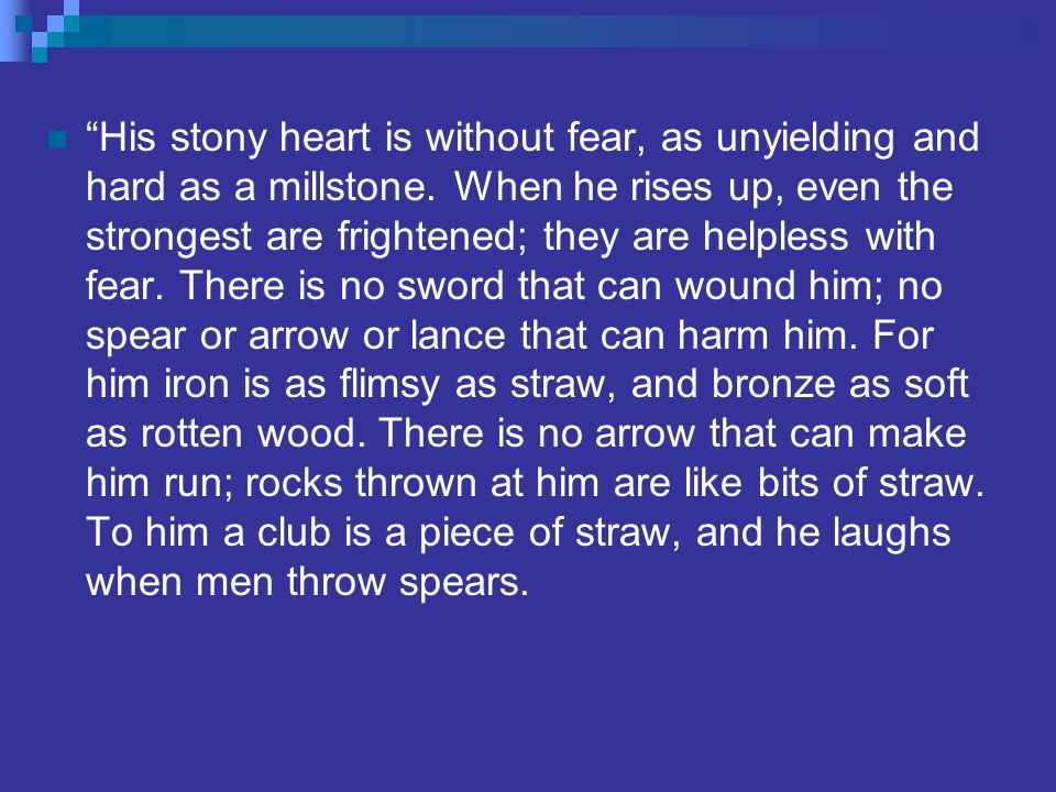 His stony heart is without fear, as unyielding and hard as a millstone.