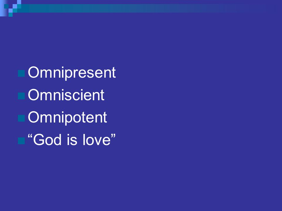 "Omnipresent Omniscient Omnipotent ""God is love"""