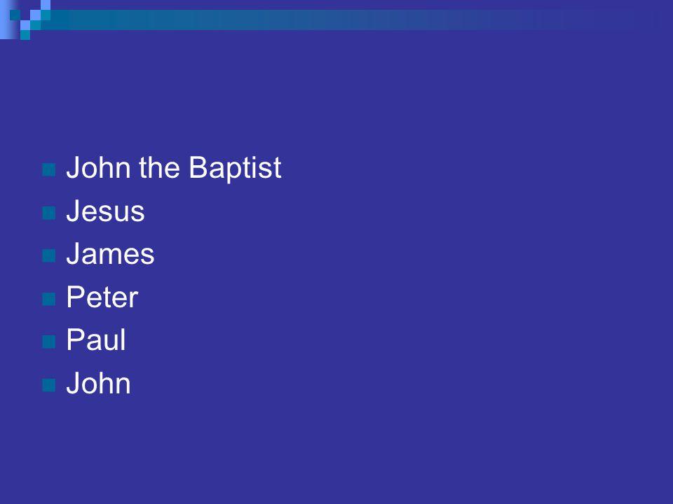 John the Baptist Jesus James Peter Paul John