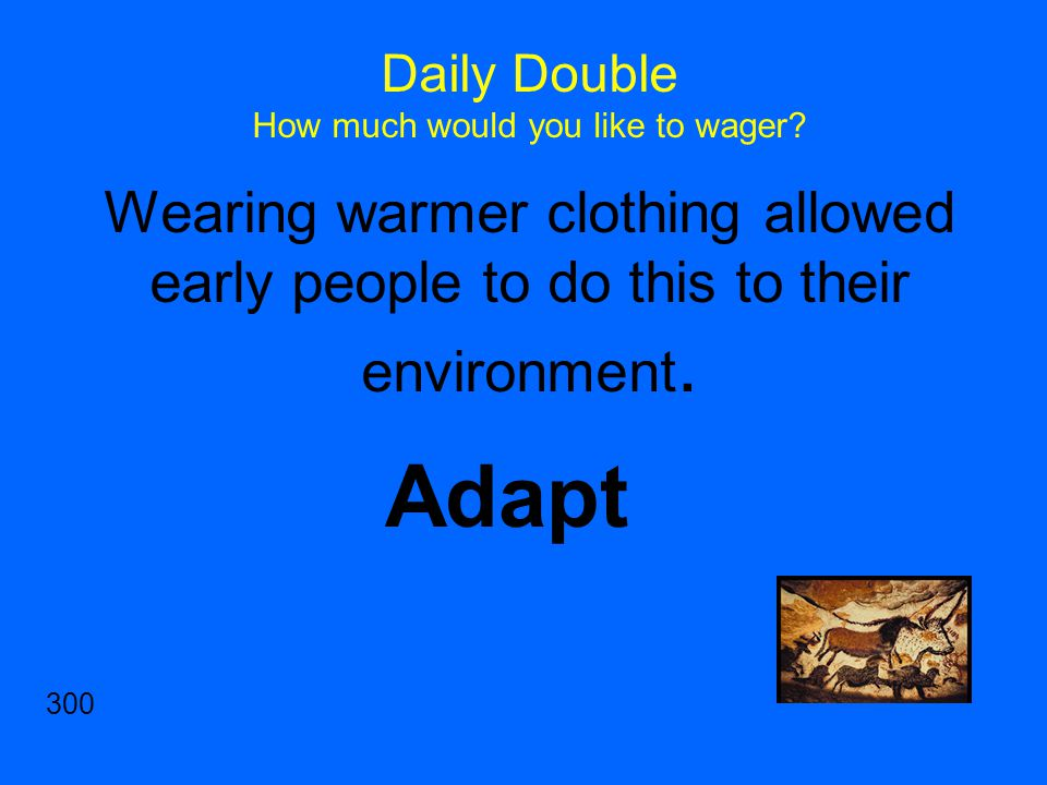 Wearing warmer clothing allowed early people to do this to their environment.