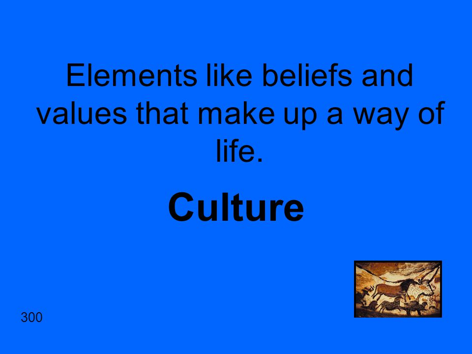 Elements like beliefs and values that make up a way of life. Culture 300
