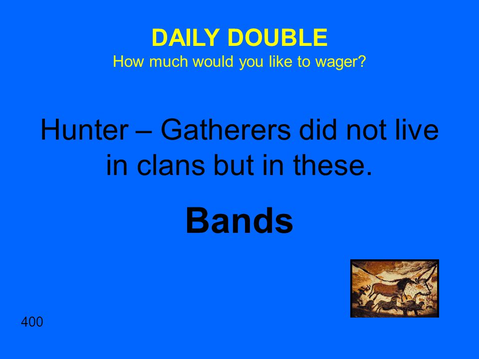 Hunter – Gatherers did not live in clans but in these.