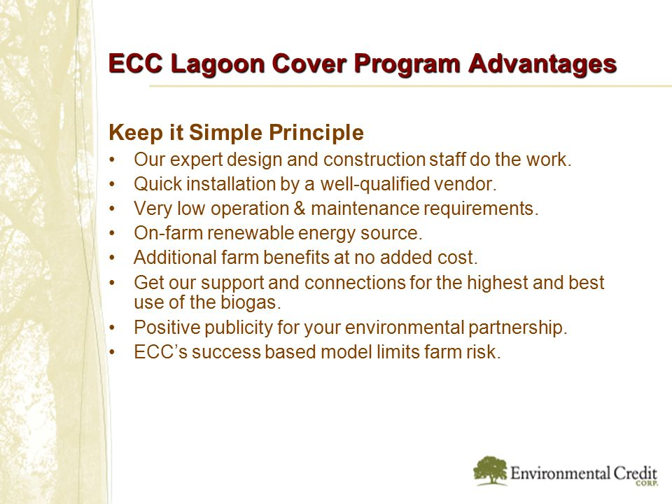 ECC Lagoon Cover Program Advantages Keep it Simple Principle Our expert design and construction staff do the work.