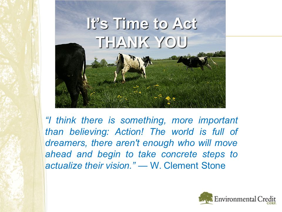 It's Time to Act THANK YOU I think there is something, more important than believing: Action.